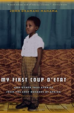 My First Coup D'Etat: And Other True Stories from the Lost Decades of Africa 9781608198597