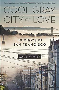 Cool Gray City of Love : 49 Views of San Francisco