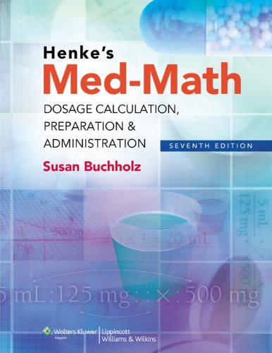 Henke's Med-Math: Dosage Calculation, Preparation & Administration - 7th Edition