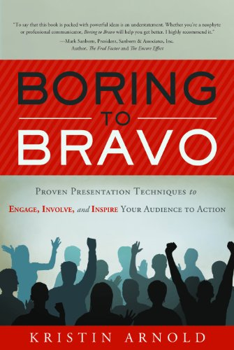 Boring to Bravo: Proven Presentation Techniques to Engage, Involve, and Inspire Your Audience to Action 9781608320363