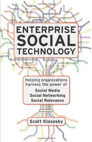 Enterprise Social Technology: Helping Organizations Harness the Power of Social Media, Social Networking, Social Relevancy 9781608320868