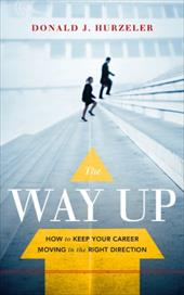 The Way Up: How to Keep Your Career Moving in the Right Direction 11364257