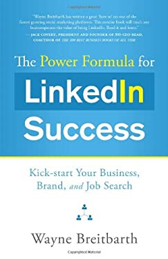 The Power Formula for LinkedIn Success: Kick-Start Your Business, Brand, and Job Search 9781608320936