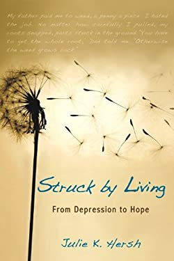 Struck by Living: From Depression to Hope 9781608321070