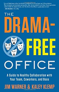 The Drama-Free Office: A Guide to Healthy Collaboration with Your Team, Coworkers, and Boss 9781608321179