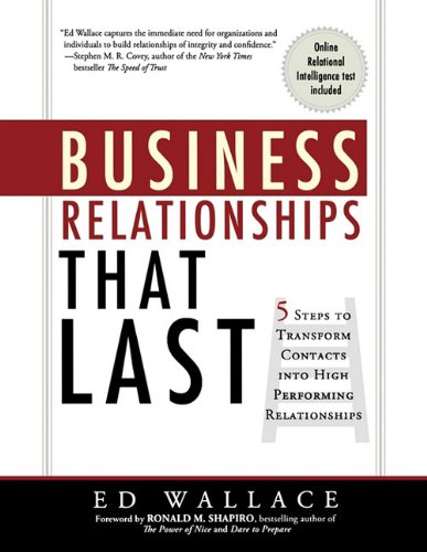 Business Relationships That Last: 5 Steps to Transform Contacts Into High Performing Relationships 9781608321261
