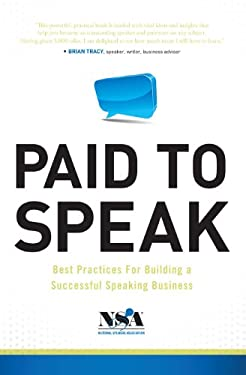 Paid to Speak: Best Practices for Building a Successful Speaking Business 9781608321315