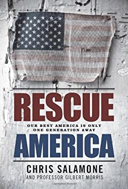 Rescue America: Empowering Every American to Restore a Nation in Decline 9781608321414