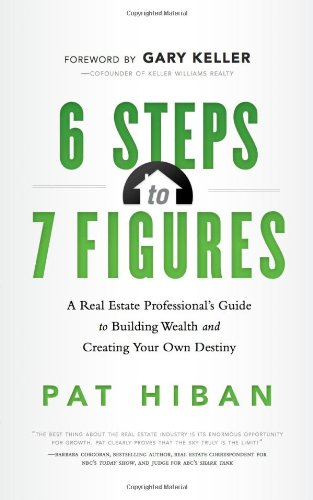 6 Steps to 7 Figures: A Real Estate Professional's Guide to Building Wealth and Creating Your Own Destiny 9781608321742