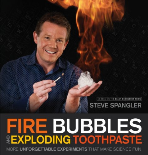 Fire Bubbles and Exploding Toothpaste: More Unforgettable Experiments That Make Science Fun 9781608321896