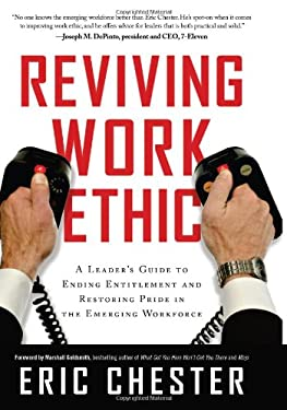 Reviving Work Ethic: A Leader's Guide to Ending Entitlement and Restoring Pride in the Emerging Workforce 9781608322428