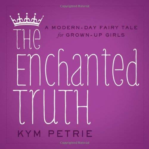 The Enchanted Truth: A Modern-Day Fairy Tale for Grown-Up Girls 9781608323685