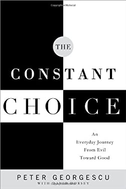 The Constant Choice: An Everyday Journey from Evil Toward Good 9781608324071