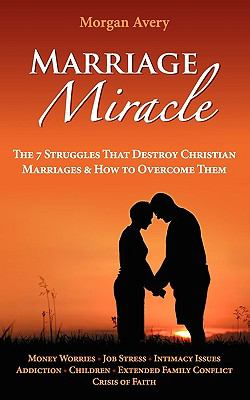 Marriage Miracle - The 7 Struggles That Destroy Christian Marriages & How to Overcome Them 9781608422005