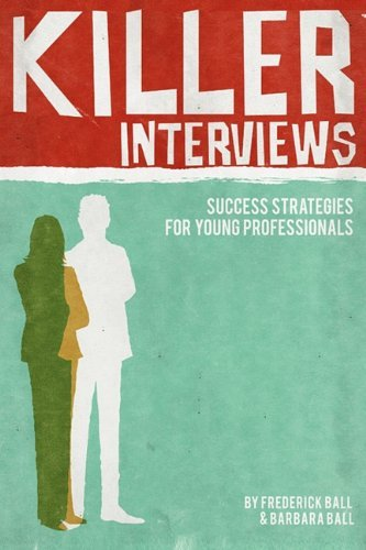 Killer Interviews: Success Strategies for Young Professionals 9781608443482