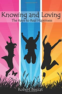 Knowing and Loving: The Keys to Real Happiness 9781608446063