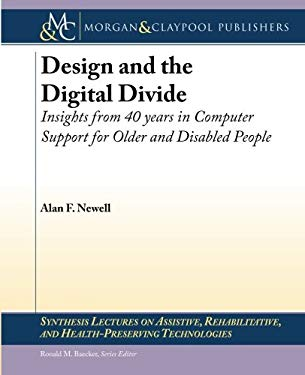 Design and the Digital Divide: Insights from 40 Years in Computer Support for Older and Disabled People 9781608457403
