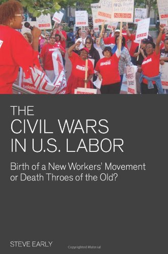 The Civil Wars in U.S. Labor: Birth of a New Workers' Movement or Death Throes of the Old? 9781608460991