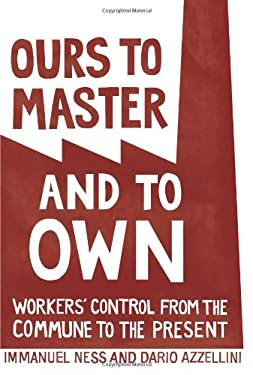 Ours to Master and to Own: Workers' Control from the Commune to the Present 9781608461196