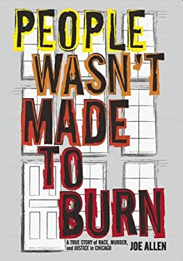 People Wasn't Made to Burn: A True Story of Race, Murder, and Justice in Chicago 9781608461264