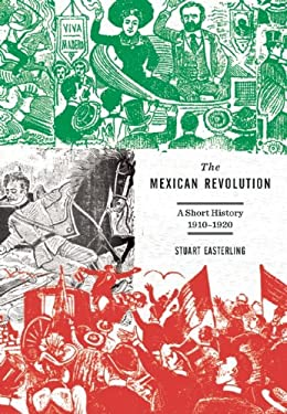 The Mexican Revolution: A Short History 1910-1920 9781608461820