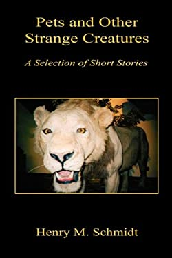 Pets and Other Strange Creatures - A Selection of Short Stories 9781608622528
