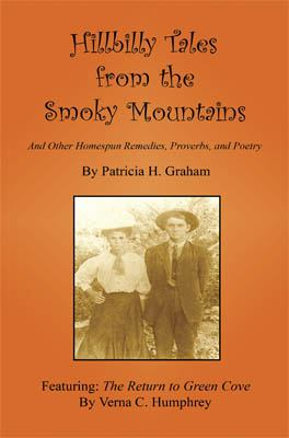 Hillbilly Tales from the Smoky Mountains - And Other Homespun Remedies, Proverbs, and Poetry 9781608622832