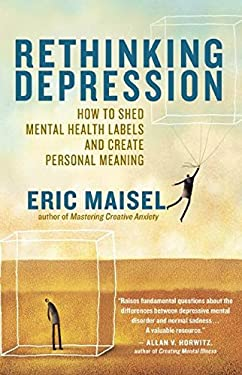 Rethinking Depression: How to Shed Mental Health Labels and Create Personal Meaning 9781608680207
