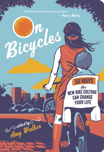 On Bicycles: 50 Ways the New Bike Culture Can Change Your Life 9781608680221