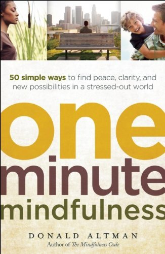 One-Minute Mindfulness: 50 Simple Ways to Find Peace, Clarity, and New Possibilities in a Stressed-Out World 9781608680306