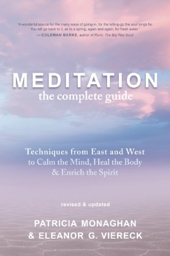 Meditation - The Complete Guide: Techniques from East and West to Calm the Mind, Heal the Body, and Enrich the Spirit 9781608680474