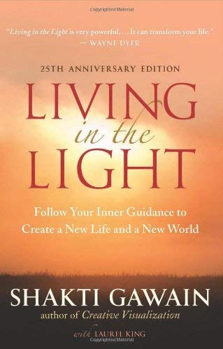 Living in the Light: Follow Your Inner Guidance to Create a New Life and a New World 9781608680481