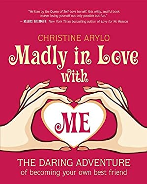 Madly in Love with Me: The Daring Adventure of Becoming Your Own Best Friend 9781608680658