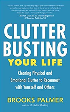 Clutter Busting Your Life: Clearing Physical and Emotional Clutter to Reconnect with Yourself and Others 9781608680795