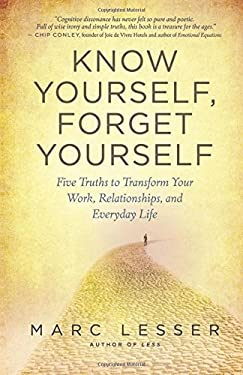 Know Yourself, Forget Yourself: The Paradoxical Path to Increasing Effectiveness, Awakening Joy, and Discovering Your Life's Purpose 9781608680818