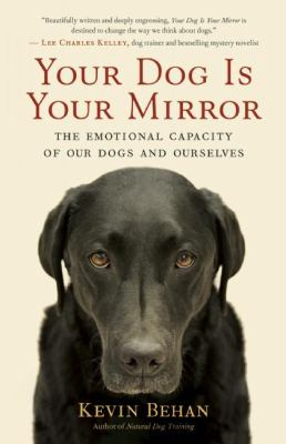 Your Dog Is Your Mirror: The Emotional Capacity of Our Dogs and Ourselves 9781608680887