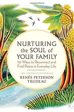 Nurturing the Soul of Your Family: 10 Ways to Reconnect and Find Peace in Everyday Life 9781608681587