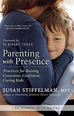 Parenting with Presence : Spiritual Practices for Conscious Parenting