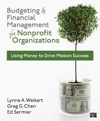 Budgeting and Financial Management for Nonprofit Organizations: Using Money to Drive Mission Success 9781608716937