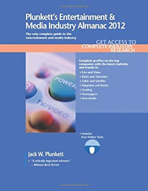 Plunkett's Entertainment & Media Industry Almanac 2012: Entertainment & Media Industry Market Research, Statistics, Trends & Leading Companies 9781608796601