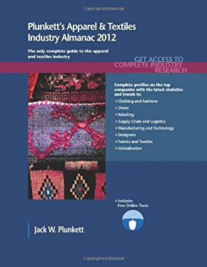 Plunkett's Apparel & Textiles Industry Almanac 2012: Apparel & Textiles Industry Market Research, Statistics, Trends & Leading Companies 9781608796670