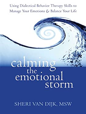 Calming the Emotional Storm: Using Dialectical Behavior Therapy Skills to Manage Your Emotions and Balance Your Life 9781608820870