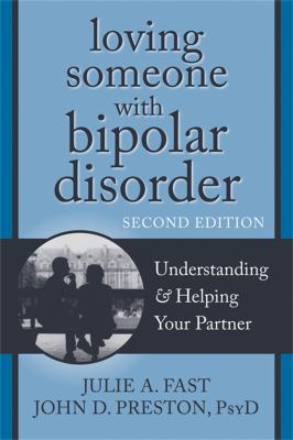 Loving Someone with Bipolar Disorder: Understanding & Helping Your Partner 9781608822195