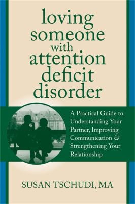 Loving Someone with Attention Deficit Disorder: A Practical Guide to Understanding Your Partner, Improving Your Communication & Strengthening Your Rel 9781608822287