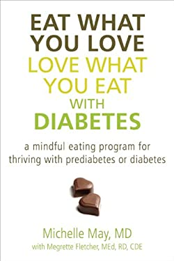 Eat What You Love, Love What You Eat with Diabetes: A Mindful Eating Program for Thriving with Prediabetes or Diabetes 9781608822454
