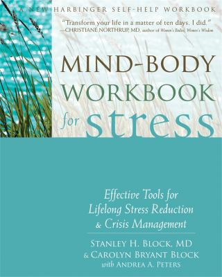 Mind-Body Workbook for Stress: Effective Tools for Lifelong Stress Reduction and Crisis Management 9781608826360