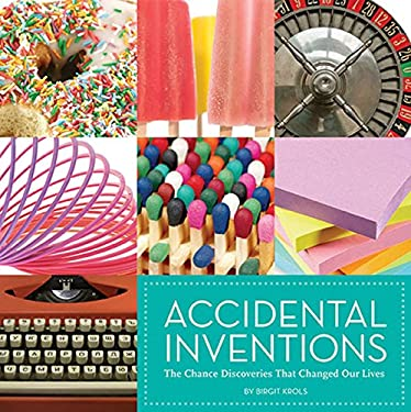 Accidental Inventions: The Chance Discoveries That Changed Our Lives 9781608870738