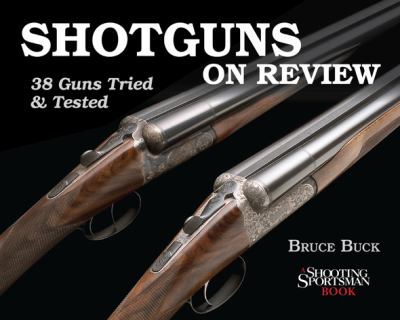 Shotguns on Review: 38 Guns Tried & Tested 9781608930029