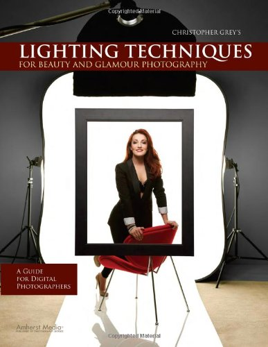 Christopher Grey's Lighting Techniques for Beauty and Glamour Photography: A Guide for Digital Photographers 9781608952342