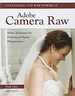 Unleashing the Raw Power of Adobe Camera Raw 9781608952380
